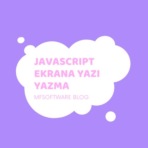 Javascript Ekrana Yazı Yazdırma