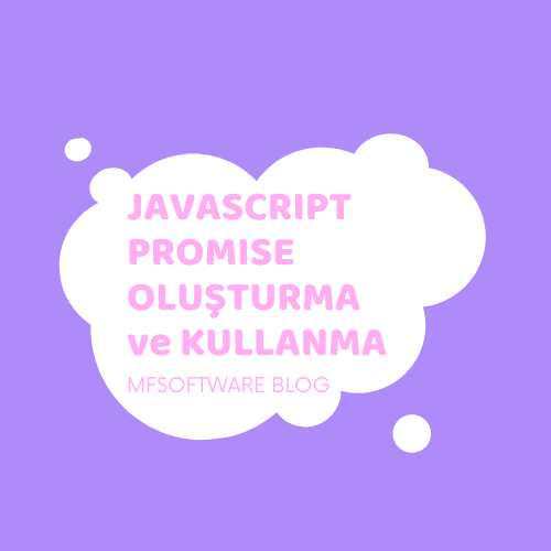 Javascript Promise Oluşturma ve Kullanma