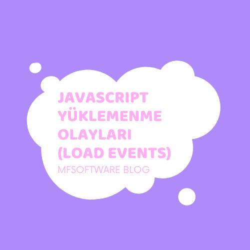 Javascript Yüklenme Olayları (Load Events)