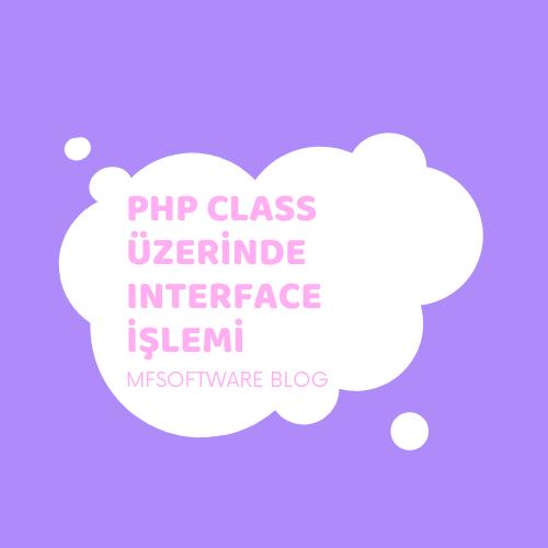 PHP Class üzerinde Interface İşlemi