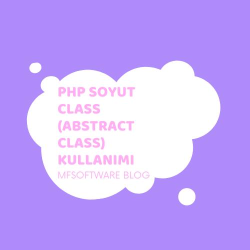 PHP Soyut Class (Abstract Class) Kullanımı